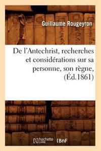 de l'Antechrist, Recherches Et Consid�rations Sur Sa Personne, Son R�gne, (�d.1861)