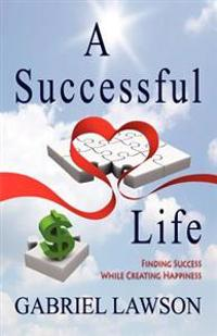 A Successful Life: Finding Success While Creating Happiness
