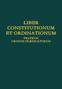 Liber Constitutionum Et Ordinationum Fratrum Ordinis Pr dicatorum