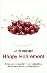 Happy retirement - simple ways to transform your relationships, self-esteem