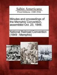 Minutes and Proceedings of the Memphis Convention, Assembled Oct. 23, 1849.
