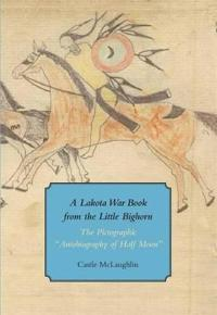 A Lakota War Book from the Little Bighorn