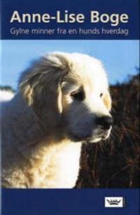 Gylne minner fra en hunds hverdag - Anne-Lise Boge | Ridgeroadrun.org
