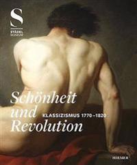 Schonheit Und Revolution: Klassizismus 1770-1820