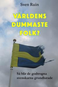 Världens dummaste folk? : så blir de godtrogna svenskarna grundlurade