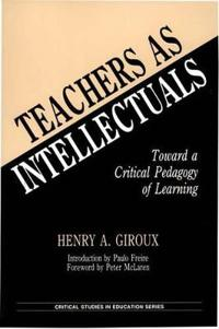 Teachers as Intellectuals: Toward a Critical Pedagogy of Learning
