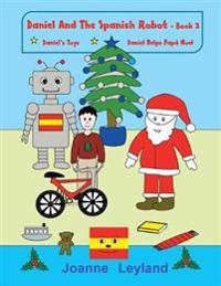 Daniel and the Spanish Robot - Book 3: Daniel's Toys / Daniel Helps Papá Noel - Two Lovely Stories in English Teaching Spanish to 3 - 7 Year Olds