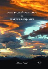 Nietzsche's Nihilism in Walter Benjamin