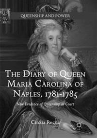 The Diary of Queen Maria Carolina of Naples 1781-1785