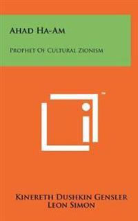 Ahad Ha-Am: Prophet of Cultural Zionism
