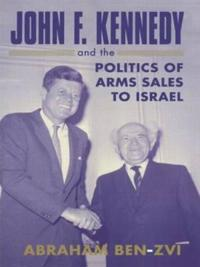 John F.Kennedy and the Politics of Arms Sales to Israel