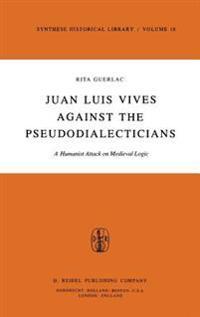 Juan Luis Vives Against the Pseudodialecticians