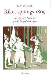 Riket sprängs 1809 : Sverige och Finland under Napoleonkrigen