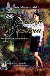 Con Justina Al Alcance de la Justicia: Tras El Secreto Escondido, Detras del Silencio, a Causa del Miedo