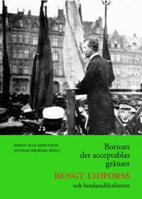 Bortom det acceptablas gränser : Bengt Lidforss och lundaradikalismen