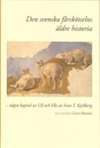 Den svenska fårskötselns äldre historia : några kapitel ur Ull och Ylle av Sven T. Kjellberg