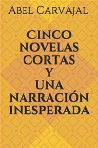 Cinco Novelas Cortas Y Una Narraci