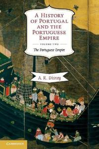 A History of Portugal and the Portuguese Empire, Volume 2: From Beginnings to 1807: The Portuguese Empire