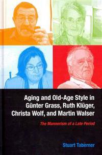 Aging and Old-Age Style in Gunter Grass, Ruth Kluger, Christa Wolf, and Martin Walser