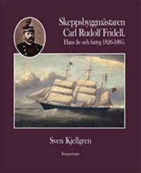 Skeppsbyggmästaren Carl Rudolf Fridell : hans liv och fartyg 1826-1885