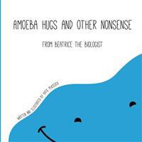 Amoeba Hugs and Other Nonsense: From Beatrice the Biologist