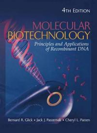 Molecular Biotechnology: Principles and Applications of Recombinant DNA , 4