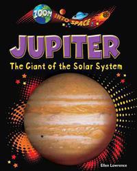 Jupiter: The Giant of the Solar System