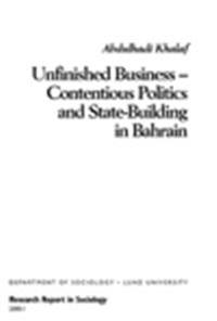 Unfinished business : contentious politics and state-building in Bahrain