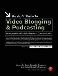 Hands-on Guide to Video Blogging And Podcasting