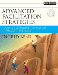 Advanced Facilitation Strategies: Tools & Techniques to Master Difficult Situations [With CD-ROM]