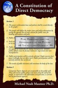 A Constitution of Direct Democracy - Pure Democracy and the Governance of the Future Locally and Globally