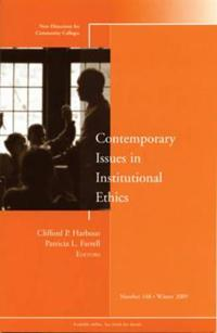 Contemporary Issues in Institutional Ethics: New Directions for Community Colleges, Number 148