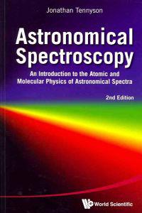 Astronomical Spectroscopy: An Introduction To The Atomic And Molecular Physics Of Astronomical Spectra (2nd Edition)