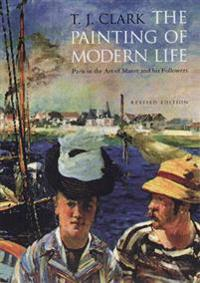 The Painting of Modern Life: Paris in the Art of Manet and His Followers