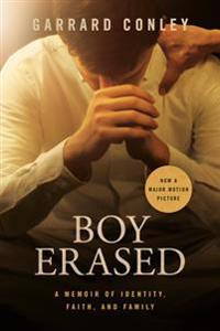 Boy Erased (Movie Tie-In): A Memoir of Identity, Faith, and Family