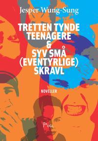 Tretten tynde teenagere & syv små (eventyrlige) skravl