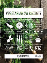 Vegetarian på riktigt? : en guide till en bättre livsstil både till hälsa och miljö