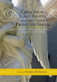 Child Abuse, Family Rights, and the Child Protective System