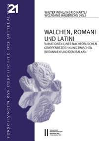 Walchen, Romani Und Latini: Variatinonen Einer Nachromischen Gruppenbezeichung Zwischen Britannien Und Dem Balkan