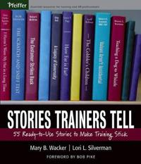 Stories Trainers Tell: 55 Ready-To-Use Stories to Make Training Stick