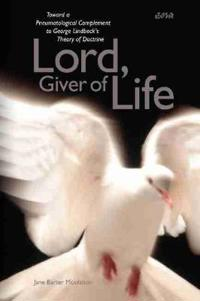 Lord, Giver of Life: Toward a Pneumatological Complement to George Lindbeck's Theory of Doctrine