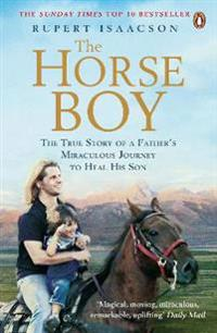 Horse boy - a fathers miraculous journey to heal his son