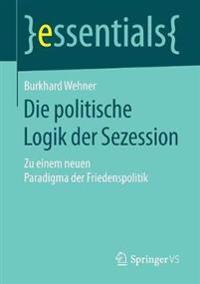 Die politische Logik der Sezession : Zu einem neuen Paradigma der Friedenspolitik