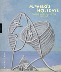 Monsieur Pablo's Holidays: Picasso in Antibes Juan-Les-Pins, 1920-1946