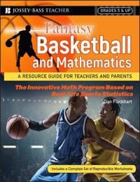 Fantasy Basketball and Mathematics: A Resource Guide for Teachers and Parents, Grades 5 & Up