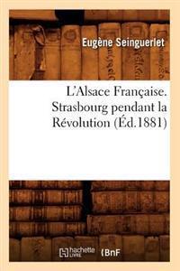 L'Alsace Francaise. Strasbourg Pendant La Revolution (Ed.1881)