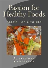 Passion for Healthy Foods - Alex's Top Choices