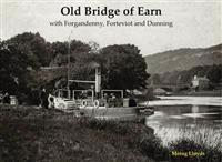Old bridge of earn - with forgandenny, forteviot and denning
