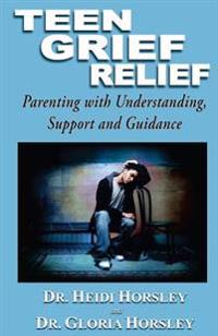 Teen Grief Relief: Parenting with Understanding, Support and Guidance