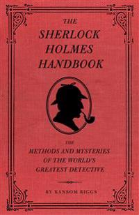 The Sherlock Holmes Handbook: The Methods and Mysteries of the World's Greatest Detective